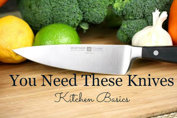 You Need These Knives {Kitchen Basics}