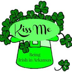 Kiss Me Being Irish in Arkansas diningwithdebbie.net