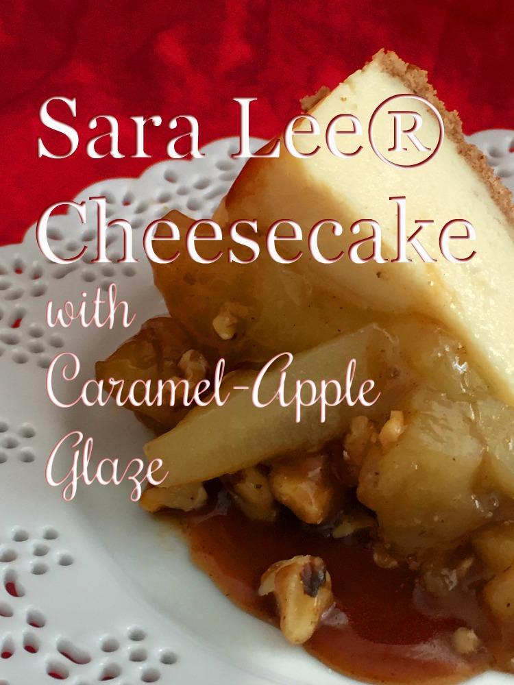 Sara Lee® Cheesecake with caramel-apple glaze feature via diningwithdebbie.net