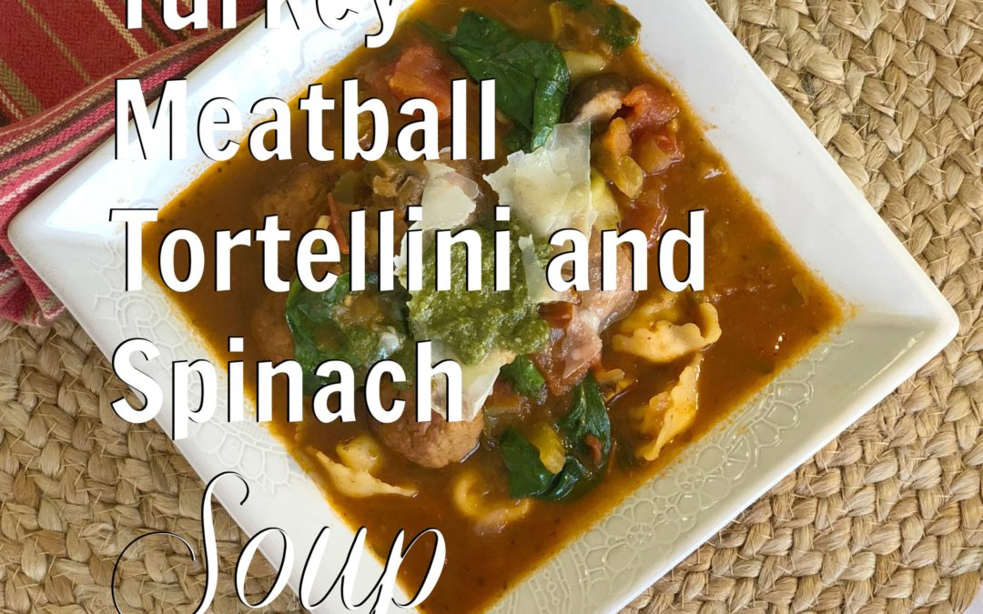Turkey Meatball, Tortellini and Spinach Soup