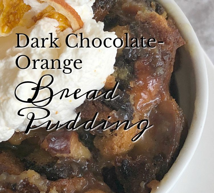 Dark Chocolate – Orange Bread Pudding