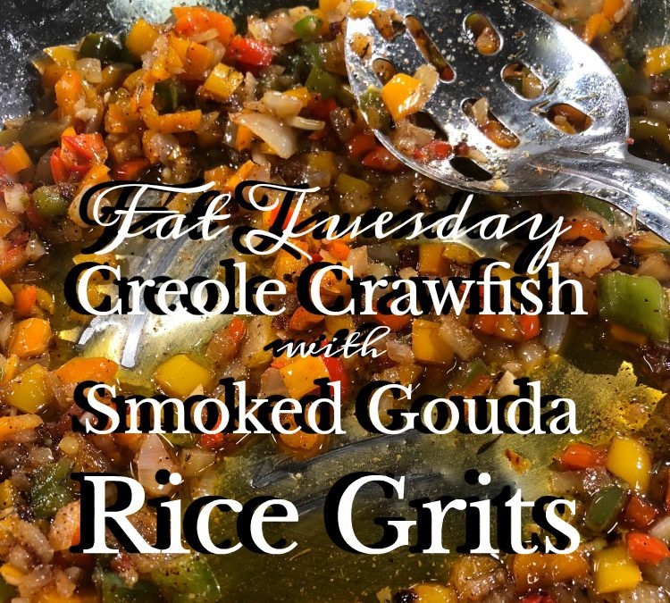 Fat Tuesday Creole Crawfish with Smoked Gouda Rice Grits